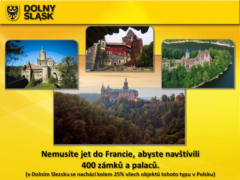 Nemusíte jet do Francie, abyste navštívili 400 zámků a palaců. (v Dolním Slezsku se nachází kolem 25% všech objektů tohoto typu v Polsku) Nemusíte jet