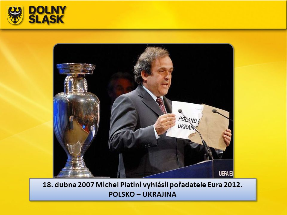 18. dubna 2007 Michel Platini vyhlásil pořadatele Eura 2012. POLSKO – UKRAJINA 18. dubna 2007 Michel Platini vyhlásil pořadatele Eura 2012. POLSKO – U