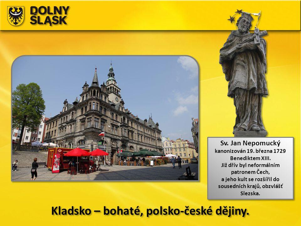 Kladsko – bohaté, polsko-české dějiny. Sv. Jan Nepomucký kanonizován 19. března 1729 Benediktem XIII. Již dřív byl neformálním patronem Čech, a jeho k