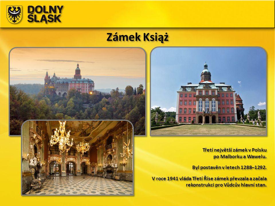 Zámek Książ Třetí největší zámek v Polsku po Malborku a Wawelu. Byl postavěn v letech 1288–1292. V roce 1941 vláda Třetí Říse zámek převzala a začala