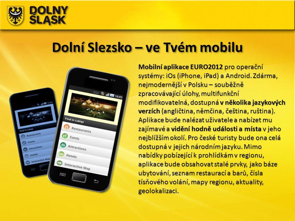 Dolní Slezsko – ve Tvém mobilu Mobilní aplikace EURO2012 pro operační systémy: iOs (iPhone, iPad) a Android. Zdárma, nejmodernější v Polsku – souběžně