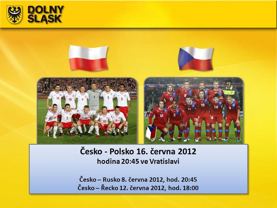Česko - Polsko 16. června 2012 hodina 20:45 ve Vratislavi Česko – Rusko 8. června 2012, hod. 20:45 Česko – Řecko 12. června 2012, hod. 18:00 Česko - P