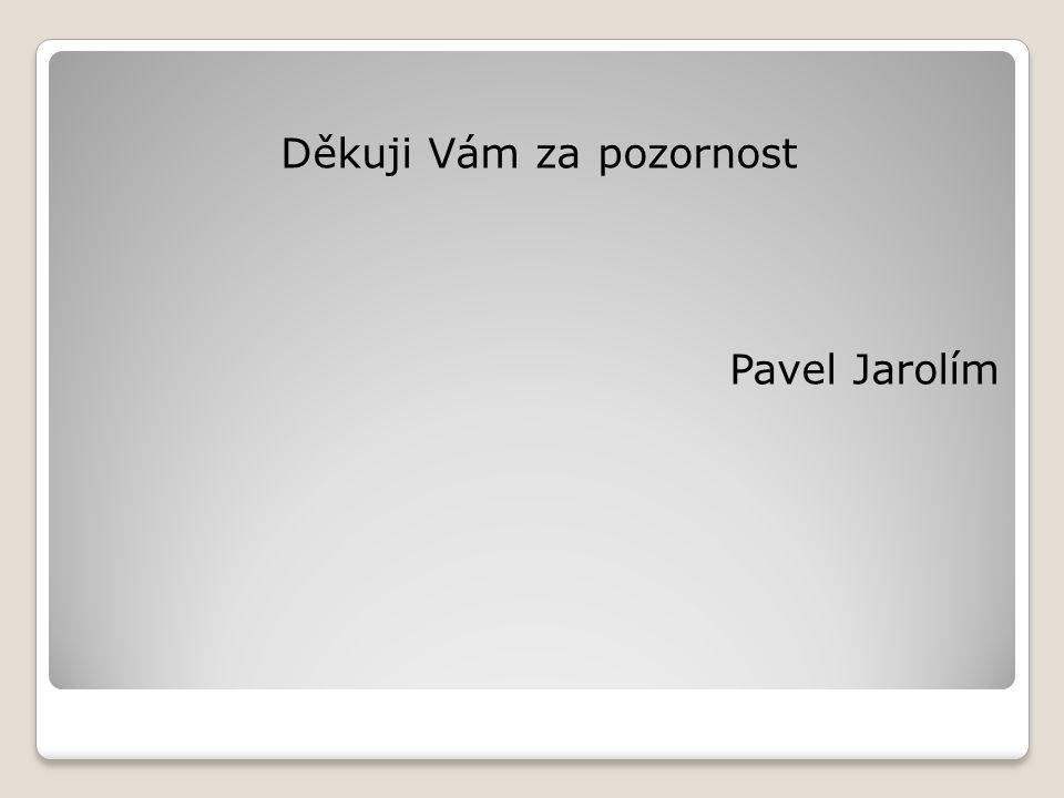 Děkuji Vám za pozornost Pavel Jarolím