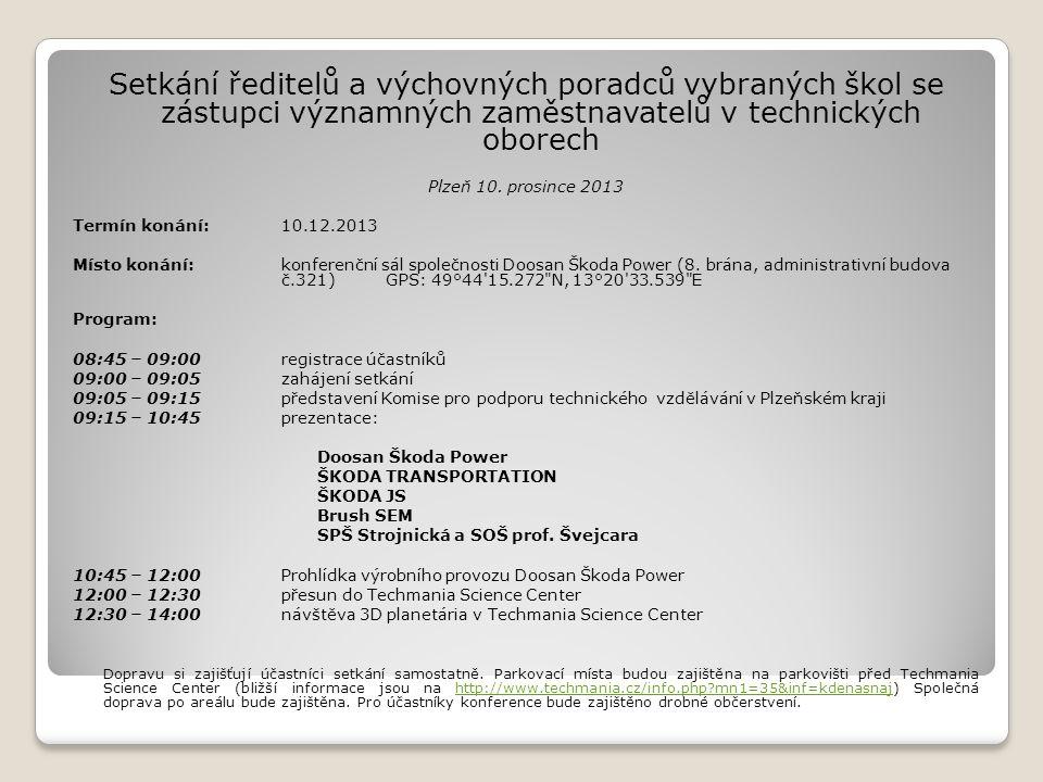 Setkání ředitelů a výchovných poradců vybraných škol se zástupci významných zaměstnavatelů v technických oborech Plzeň 10. prosince 2013 Termín konání