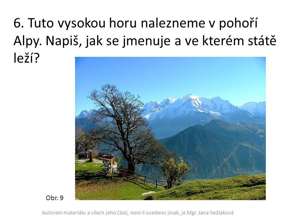 6. Tuto vysokou horu nalezneme v pohoří Alpy. Napiš, jak se jmenuje a ve kterém státě leží? Obr. 9 Autorem materiálu a všech jeho částí, není-li uvede
