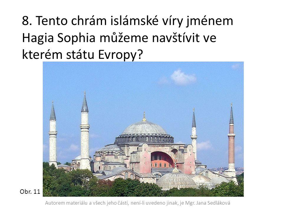 8. Tento chrám islámské víry jménem Hagia Sophia můžeme navštívit ve kterém státu Evropy? Obr. 11 Autorem materiálu a všech jeho částí, není-li uveden