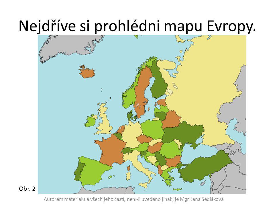 Nejdříve si prohlédni mapu Evropy. Obr. 2 Autorem materiálu a všech jeho částí, není-li uvedeno jinak, je Mgr. Jana Sedláková