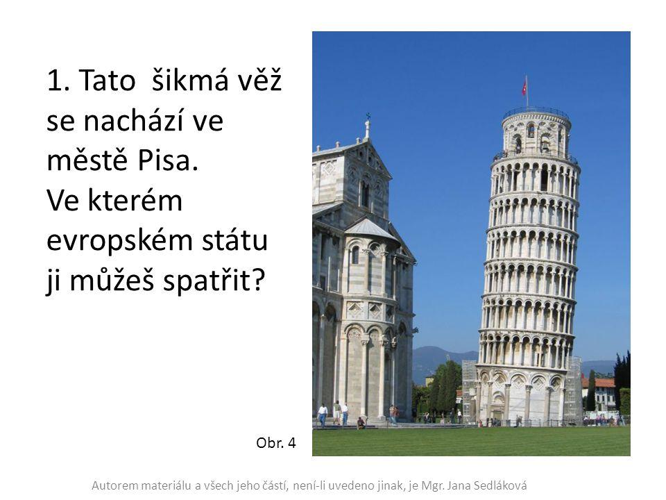 1. Tato šikmá věž se nachází ve městě Pisa. Ve kterém evropském státu ji můžeš spatřit? Obr. 4 Autorem materiálu a všech jeho částí, není-li uvedeno j