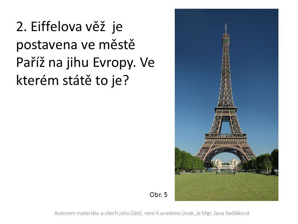 2. Eiffelova věž je postavena ve městě Paříž na jihu Evropy. Ve kterém státě to je? Obr. 5 Autorem materiálu a všech jeho částí, není-li uvedeno jinak