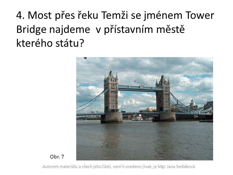 4. Most přes řeku Temži se jménem Tower Bridge najdeme v přístavním městě kterého státu? Obr. 7 Autorem materiálu a všech jeho částí, není-li uvedeno