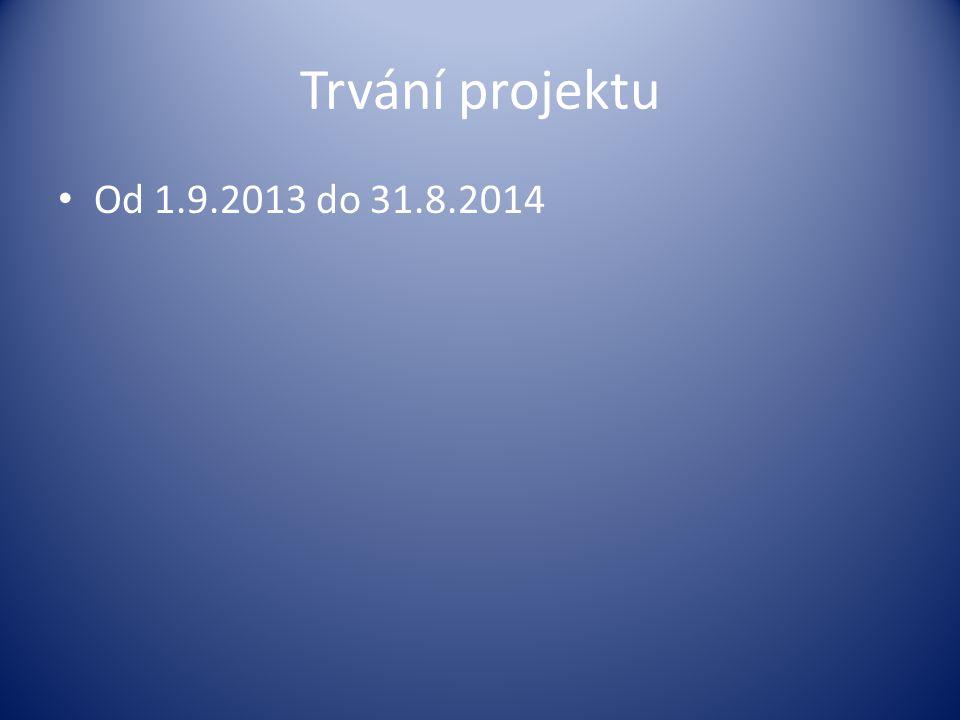Trvání projektu • Od 1.9.2013 do 31.8.2014