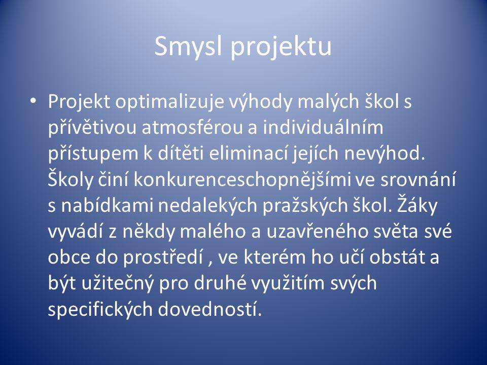 Smysl projektu • Projekt optimalizuje výhody malých škol s přívětivou atmosférou a individuálním přístupem k dítěti eliminací jejích nevýhod. Školy či