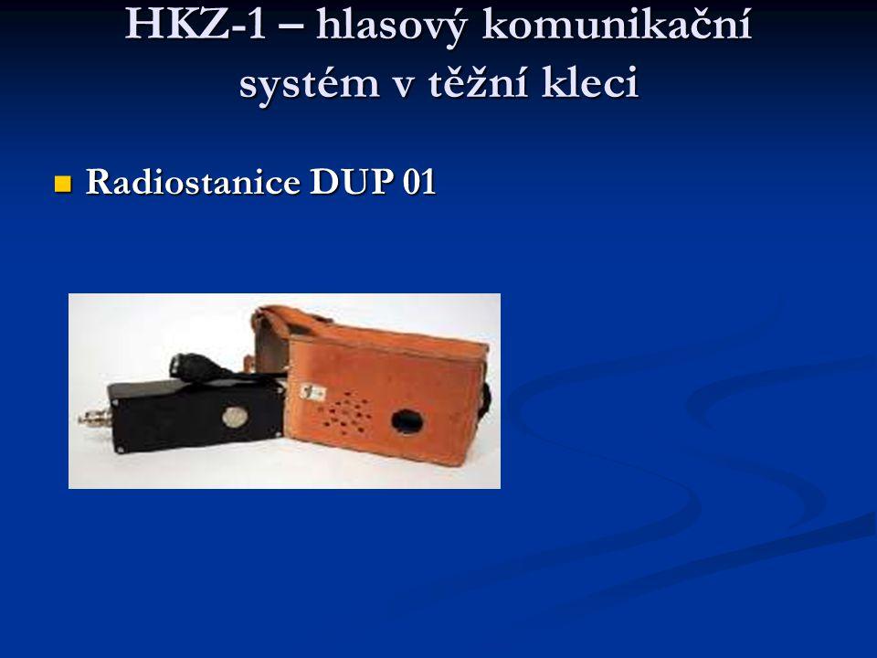 HKZ-1 – hlasový komunikační systém v těžní kleci  Radiostanice DUP 01
