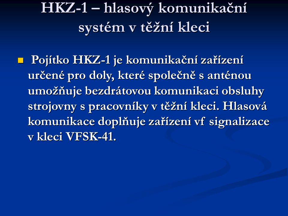 HKZ-1 – hlasový komunikační systém v těžní kleci  Pojítko HKZ-1 je komunikační zařízení určené pro doly, které společně s anténou umožňuje bezdrátovou komunikaci obsluhy strojovny s pracovníky v těžní kleci.