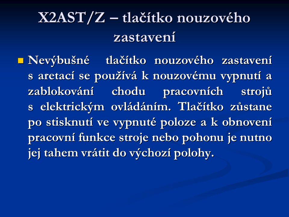 X2AST/Z – tlačítko nouzového zastavení  Nevýbušné tlačítko nouzového zastavení s aretací se používá k nouzovému vypnutí a zablokování chodu pracovních strojů s elektrickým ovládáním.
