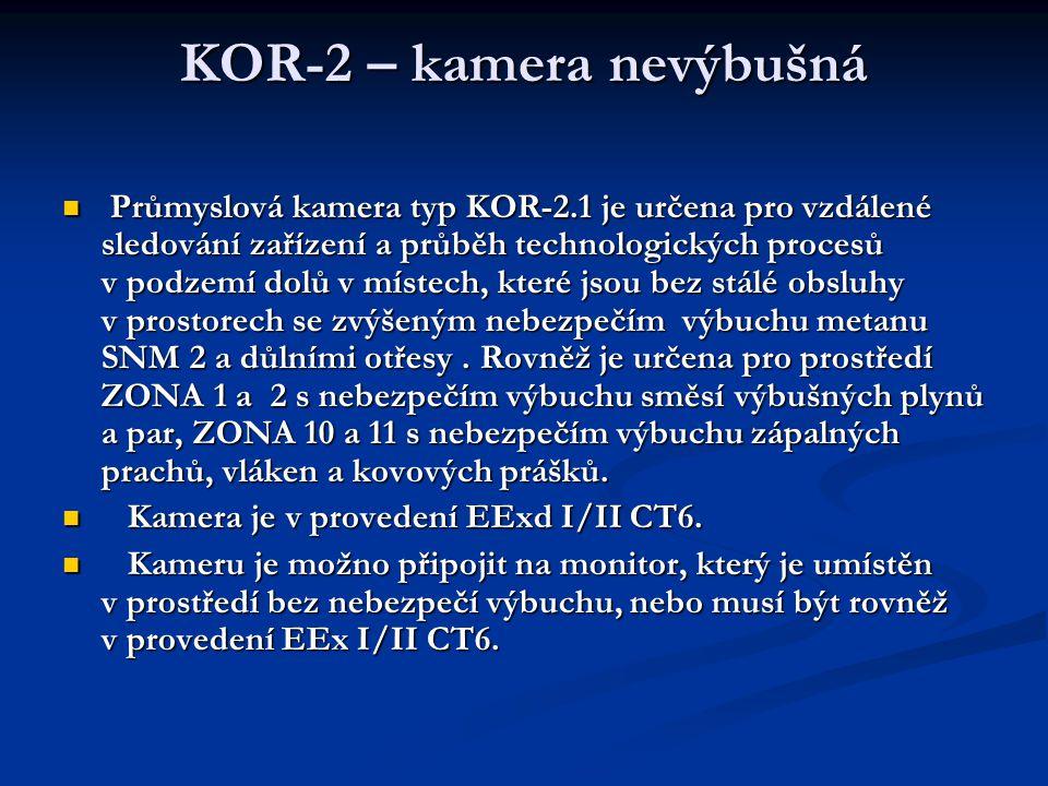  Průmyslová kamera typ KOR-2.1 je určena pro vzdálené sledování zařízení a průběh technologických procesů v podzemí dolů v místech, které jsou bez stálé obsluhy v prostorech se zvýšeným nebezpečím výbuchu metanu SNM 2 a důlními otřesy.