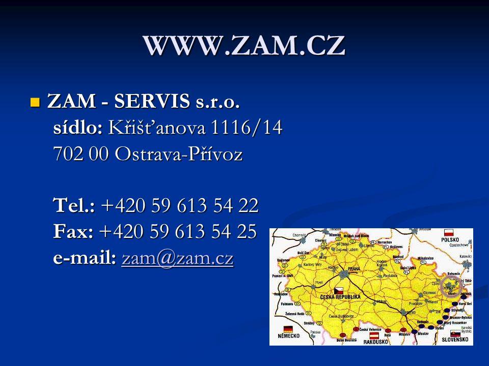 WWW.ZAM.CZ  ZAM - SERVIS s.r.o. sídlo: Křišťanova 1116/14 702 00 Ostrava-Přívoz Tel.: +420 59 613 54 22 Fax: +420 59 613 54 25 e-mail: zam@zam.cz zam