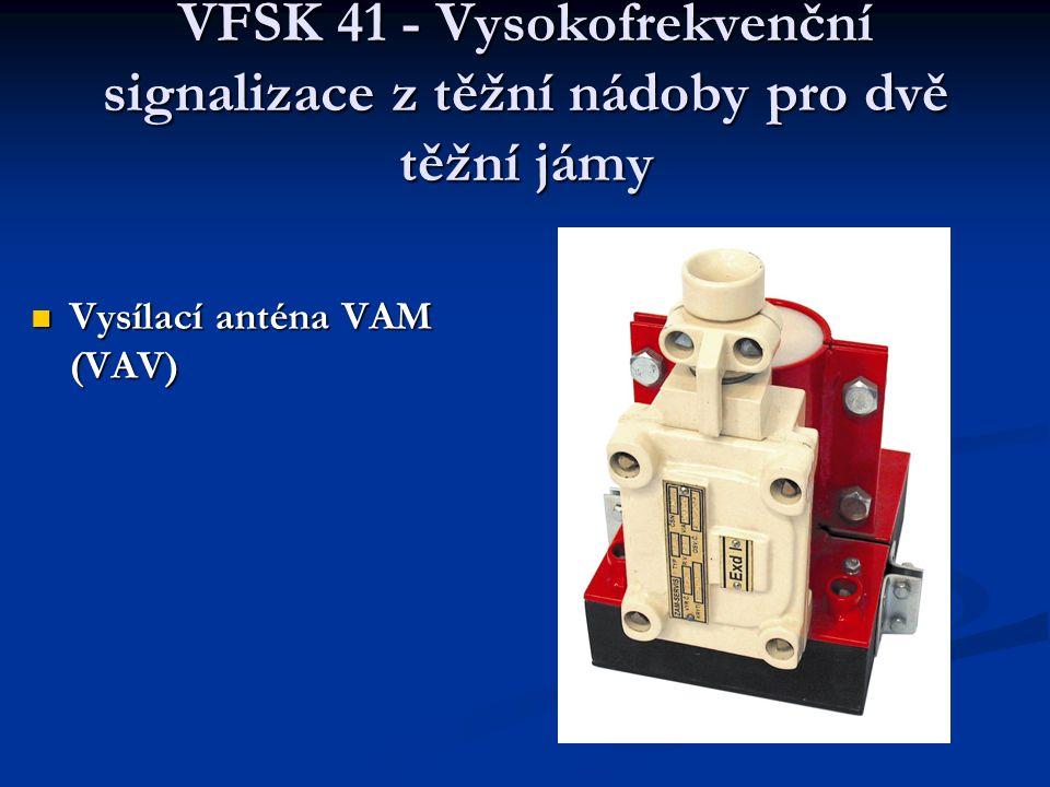 VFSK 41 - Vysokofrekvenční signalizace z těžní nádoby pro dvě těžní jámy  Vysílací anténa VAM (VAV)