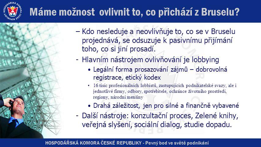 HOSPODÁŘSKÁ KOMORA ČESKÉ REPUBLIKY - Pevný bod ve světě podnikání Máme možnost ovlivnit to, co přichází z Bruselu.