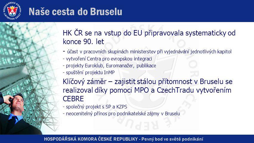 HOSPODÁŘSKÁ KOMORA ČESKÉ REPUBLIKY - Pevný bod ve světě podnikání Naše cesta do Bruselu HK ČR se na vstup do EU připravovala systematicky od konce 90.