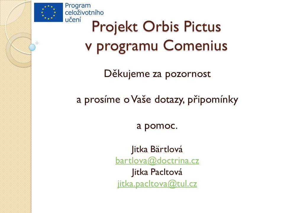 Projekt Orbis Pictus v programu Comenius Děkujeme za pozornost a prosíme o Vaše dotazy, připomínky a pomoc. Jitka Bärtlová bartlova@doctrina.cz Jitka