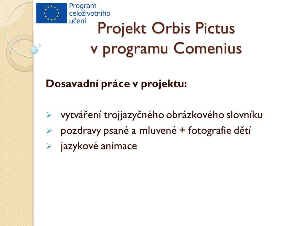 Projekt Orbis Pictus v programu Comenius Dosavadní práce v projektu:  vytváření trojjazyčného obrázkového slovníku  pozdravy psané a mluvené + fotografie dětí  jazykové animace