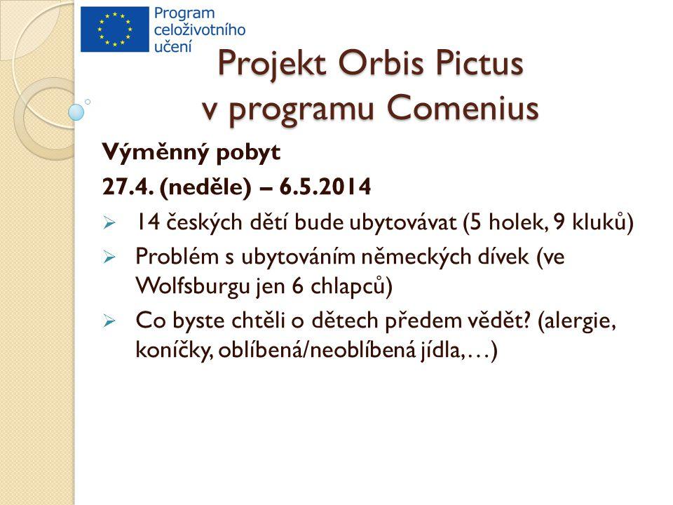 Projekt Orbis Pictus v programu Comenius Výměnný pobyt 27.4. (neděle) – 6.5.2014  14 českých dětí bude ubytovávat (5 holek, 9 kluků)  Problém s ubyt