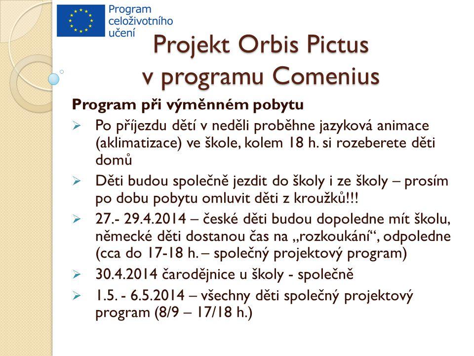Projekt Orbis Pictus v programu Comenius Program při výměnném pobytu  Po příjezdu dětí v neděli proběhne jazyková animace (aklimatizace) ve škole, ko