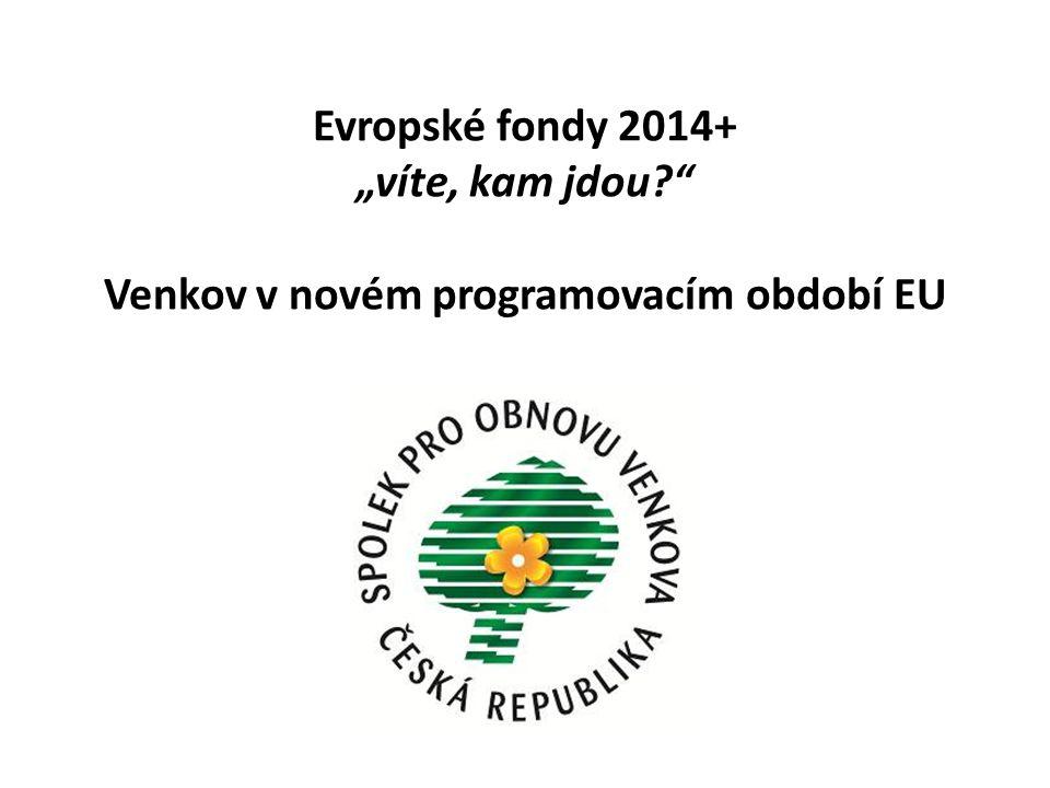 """Evropské fondy 2014+ """"víte, kam jdou?"""" Venkov v novém programovacím období EU"""