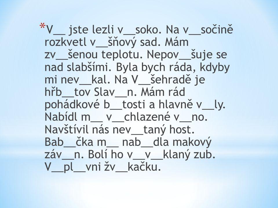 * V__ jste lezli v__soko. Na v__sočině rozkvetl v__šňový sad.