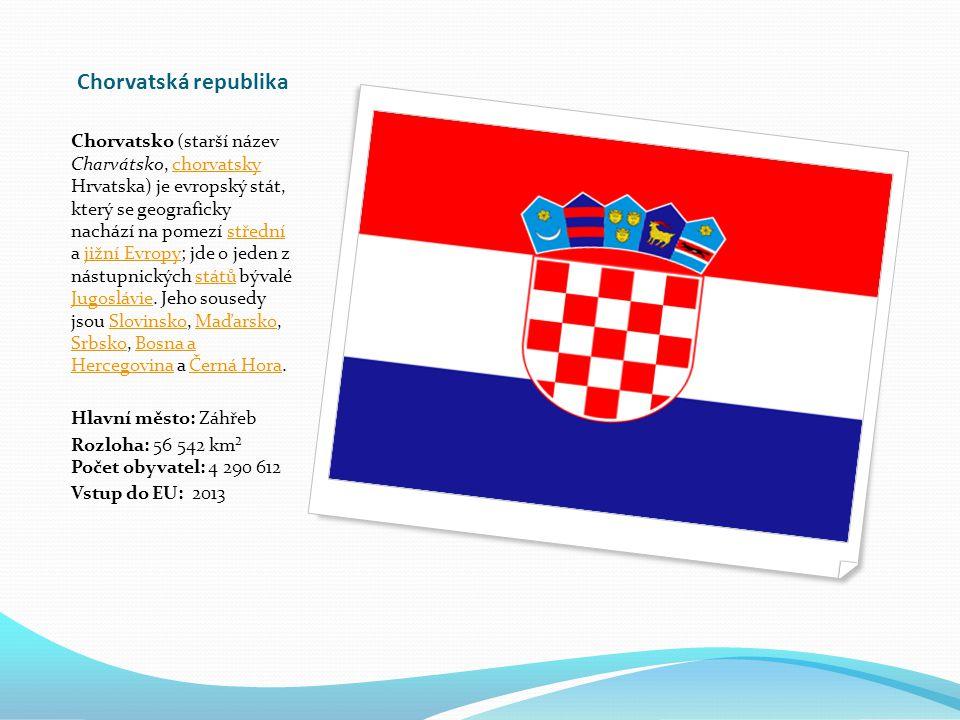 Chorvatská republika Chorvatsko (starší název Charvátsko, chorvatsky Hrvatska) je evropský stát, který se geograficky nachází na pomezí střední a jižní Evropy; jde o jeden z nástupnických států bývalé Jugoslávie.