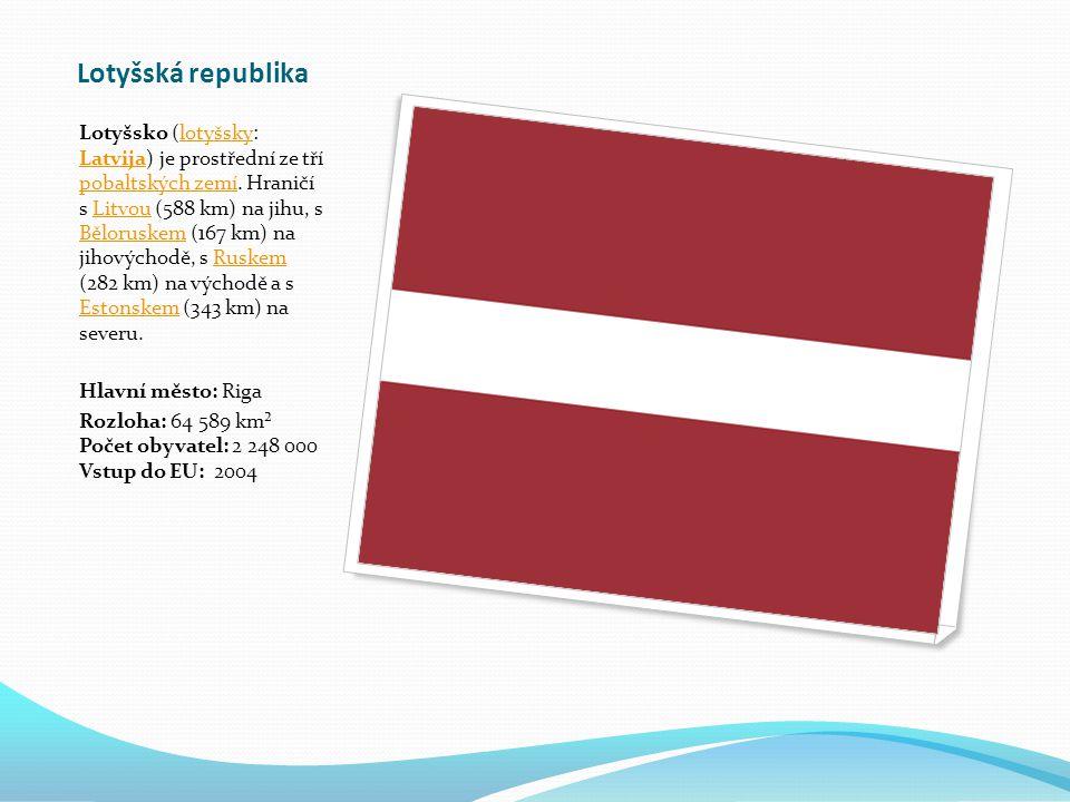 Lotyšská republika Lotyšsko (lotyšsky: Latvija) je prostřední ze tří pobaltských zemí.