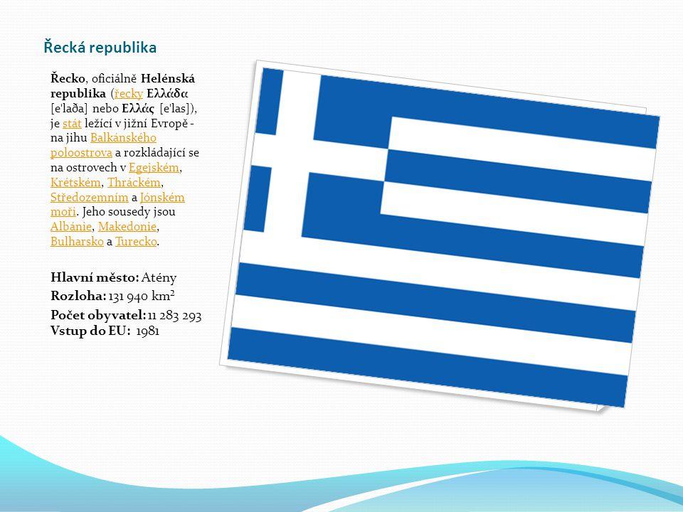 Řecká republika Řecko, oficiálně Helénská republika (řecky Ελλάδα [e ˈ laða] nebo Ελλάς [e ˈ las]), je stát ležící v jižní Evropě - na jihu Balkánského poloostrova a rozkládající se na ostrovech v Egejském, Krétském, Thráckém, Středozemním a Jónském moři.