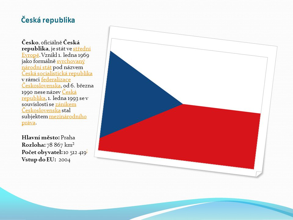 Česká republika Česko, oficiálně Česká republika, je stát ve střední Evropě.