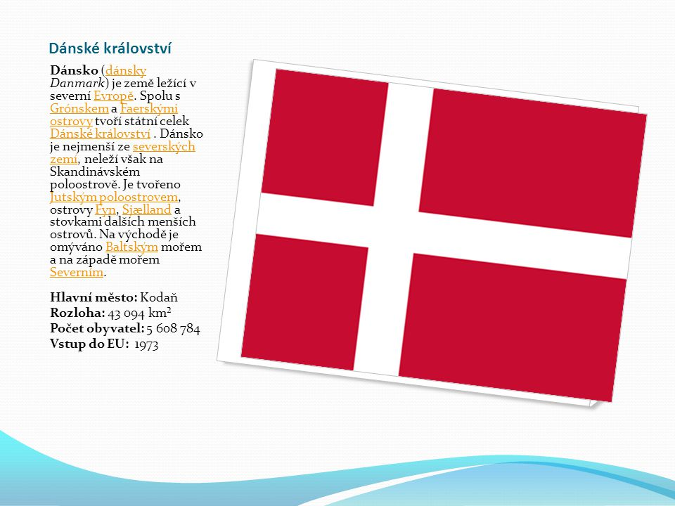 Dánské království Dánsko (dánsky Danmark) je země ležící v severní Evropě.