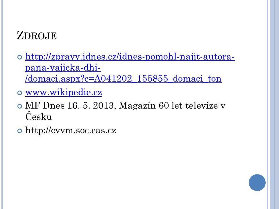 Z DROJE http://zpravy.idnes.cz/idnes-pomohl-najit-autora- pana-vajicka-dhi- /domaci.aspx?c=A041202_155855_domaci_ton www.wikipedie.cz MF Dnes 16. 5. 2
