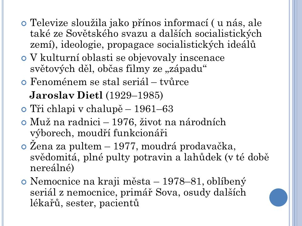 Televize sloužila jako přínos informací ( u nás, ale také ze Sovětského svazu a dalších socialistických zemí), ideologie, propagace socialistických id