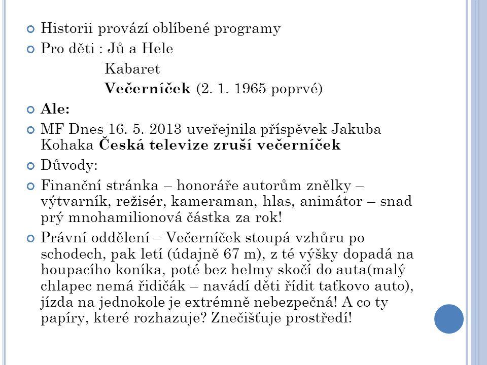 Historii provází oblíbené programy Pro děti : Jů a Hele Kabaret Večerníček (2. 1. 1965 poprvé) Ale: MF Dnes 16. 5. 2013 uveřejnila příspěvek Jakuba Ko