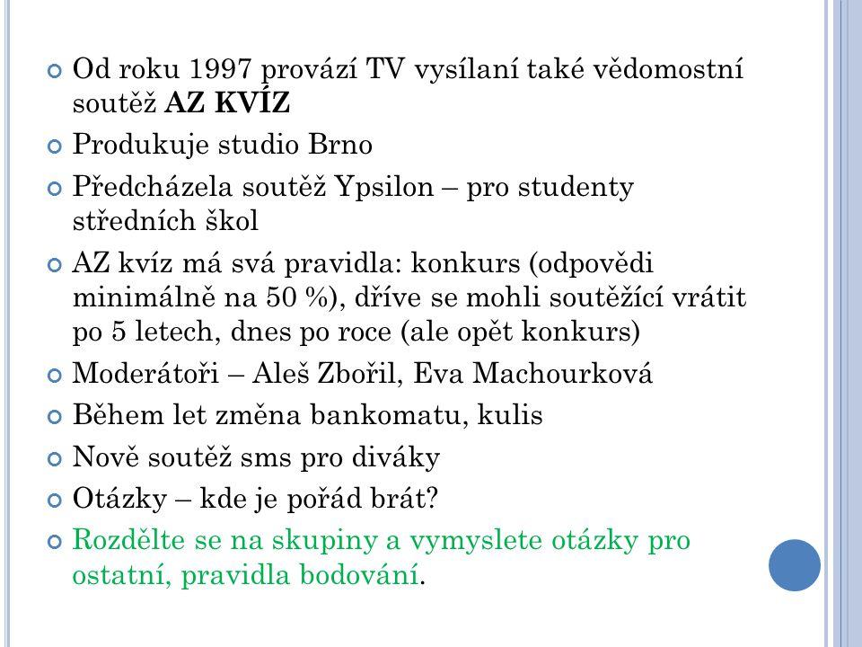 Od roku 1997 provází TV vysílaní také vědomostní soutěž AZ KVÍZ Produkuje studio Brno Předcházela soutěž Ypsilon – pro studenty středních škol AZ kvíz