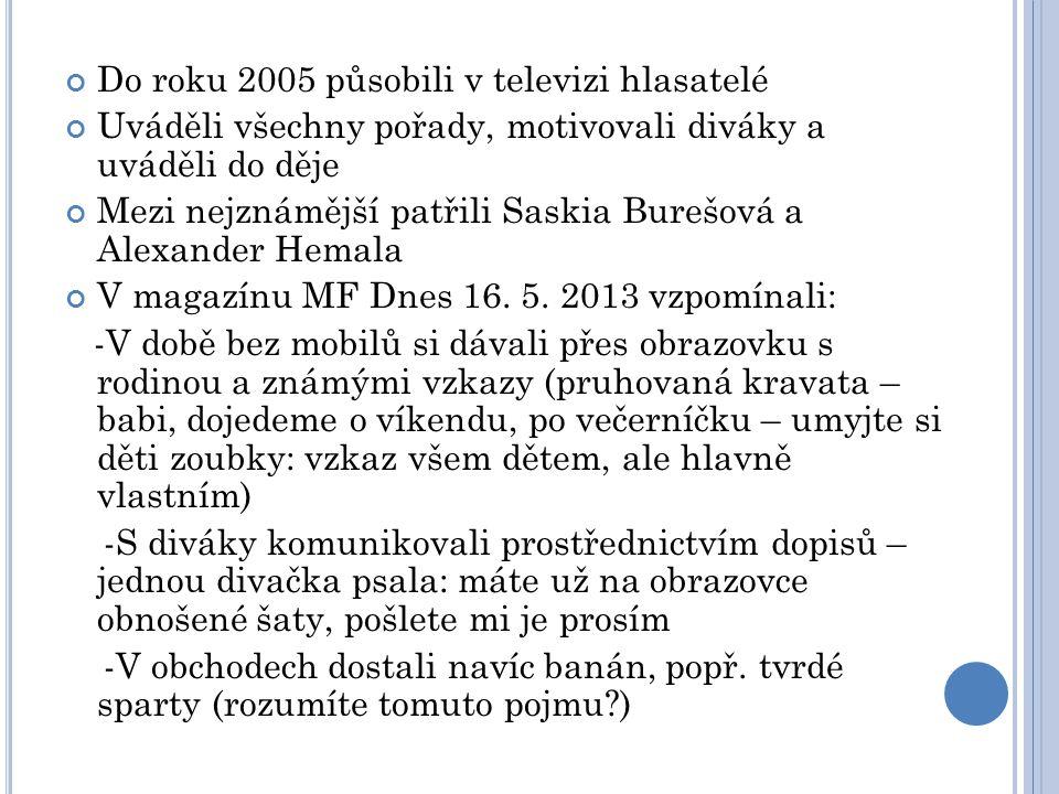 Do roku 2005 působili v televizi hlasatelé Uváděli všechny pořady, motivovali diváky a uváděli do děje Mezi nejznámější patřili Saskia Burešová a Alex