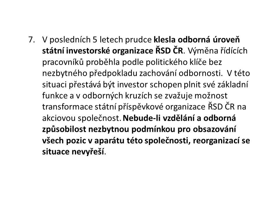 7.V posledních 5 letech prudce klesla odborná úroveň státní investorské organizace ŘSD ČR.