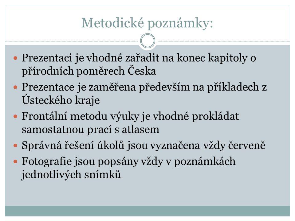 Metodické poznámky:  Prezentaci je vhodné zařadit na konec kapitoly o přírodních poměrech Česka  Prezentace je zaměřena především na příkladech z Ús