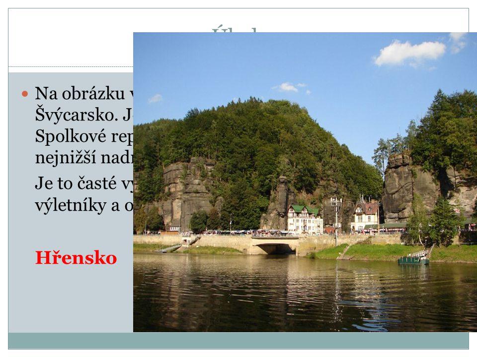 Úkol:  Na obrázku vidíte obec nacházející se v NP České Švýcarsko. Je hraniční obcí České republiky a Spolkové republiky Sasko a zároveň je to místo