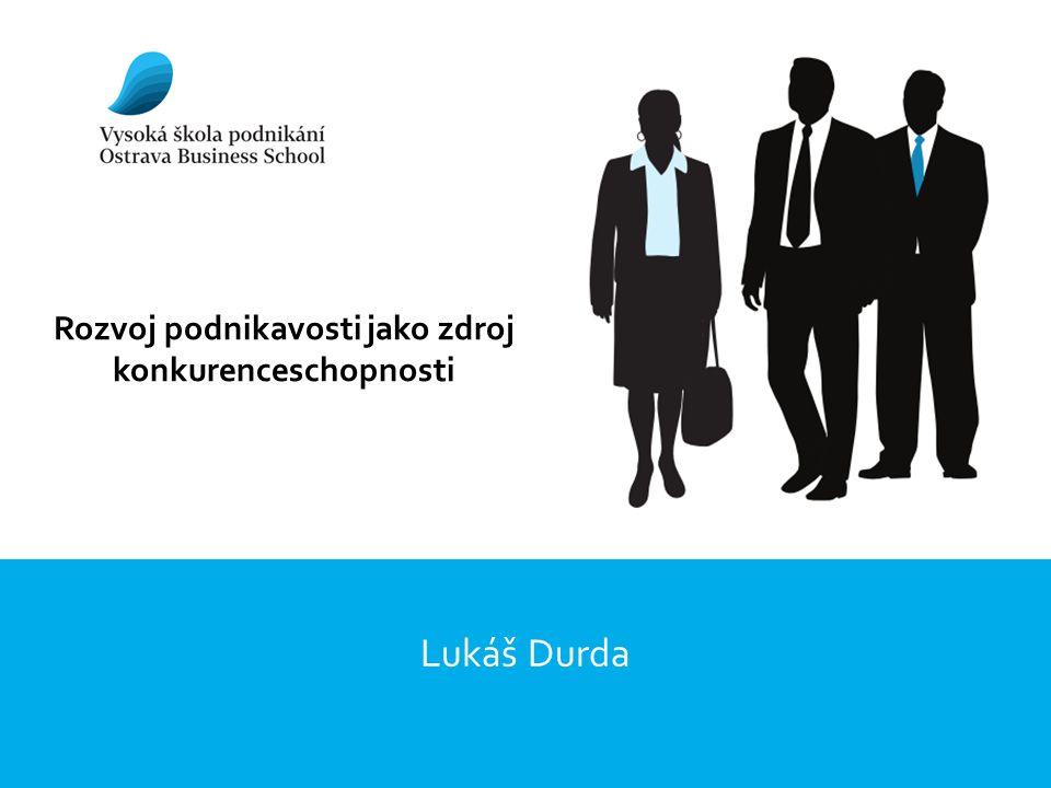 Rozvoj podnikavosti jako zdroj konkurenceschopnosti Lukáš Durda