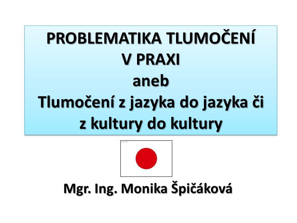 PROBLEMATIKA TLUMOČENÍ V PRAXI aneb Tlumočení z jazyka do jazyka či z kultury do kultury Mgr.