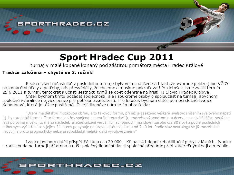 Sport Hradec Cup 2011 turnaj v malé kopané konaný pod záštitou primátora města Hradec Králové Tradice založena – chystá se 3. ročník! Reakce všech úča