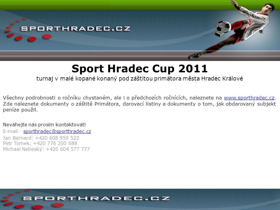 Sport Hradec Cup 2011 turnaj v malé kopané konaný pod záštitou primátora města Hradec Králové Všechny podrobnosti o ročníku chystaném, ale i o předcho