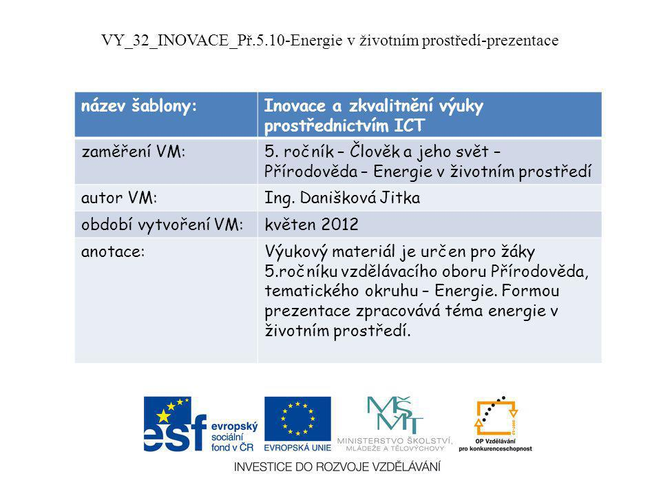 název šablony:Inovace a zkvalitnění výuky prostřednictvím ICT zaměření VM:5. ročník – Člověk a jeho svět – Přírodověda – Energie v životním prostředí