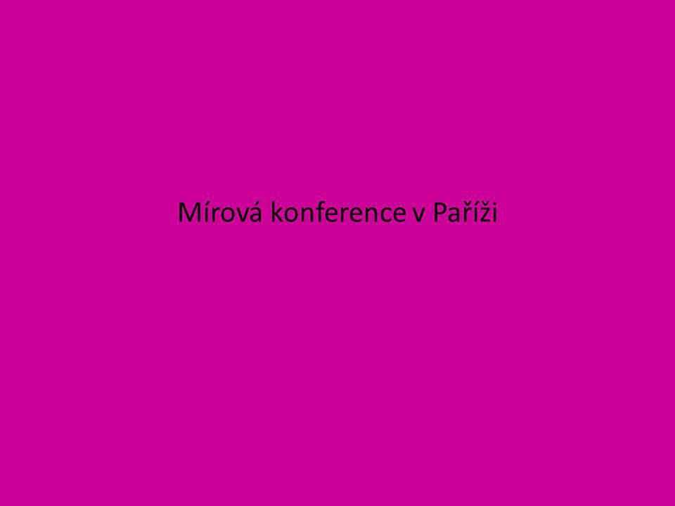 • 1919 – 1920 :  Paříž  uspořádání poměrů v Evropě po skončení 1.světové války  vítězné státy vypracovaly podmínky mírových smluv pro poražené státy