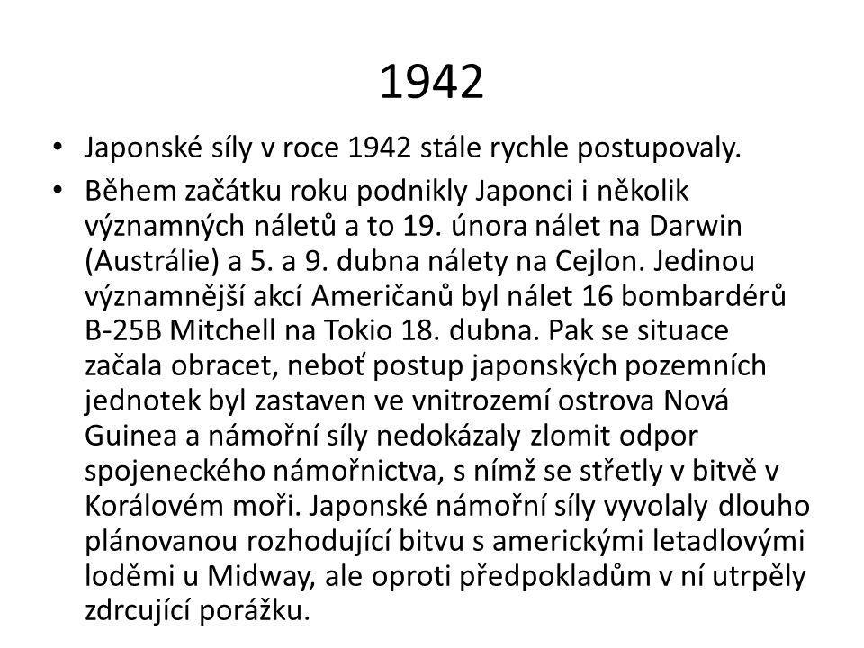 1942 • Japonské síly v roce 1942 stále rychle postupovaly. • Během začátku roku podnikly Japonci i několik významných náletů a to 19. února nálet na D